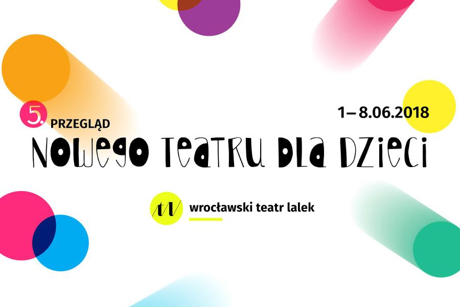 5 Przegląd Nowego Teatru dla Dzieci — we wrocławskim teatrze lalek